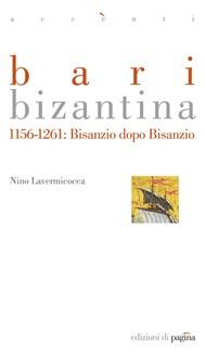 Bari bizantina. 1156-1261: Bisanzio dopo Bisanzio - copertina