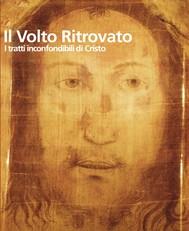 Il volto ritrovato. I tratti inconfondibili di Cristo - copertina