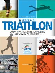 A scuola di triathlon. Guida didattica per l'avviamento dei giovani al triathlon - copertina