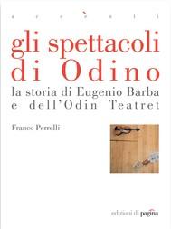 Gli spettacoli di Odino. La storia di Eugenio Barba e dell'Odin Teatret - copertina