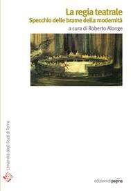 La regia teatrale. Specchio delle brame della modernità - copertina