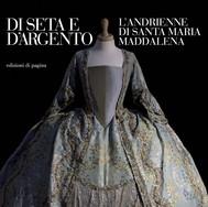 Di seta e d'argento. L'andrienne di Santa Maria Maddalena di Uggiano La Chiesa - copertina