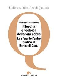 Filosofia e teologia della «vita activa». La sfera dell'agire pratico in Enrico di Gand - copertina