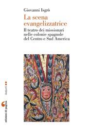 La scena evangelizzatrice. Il teatro dei missionari nelle colonie spagnole del Centro e Sud America - copertina