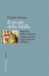 Il secolo della Sibilla. Momenti della tradizione cinquecentesca degli «Oracoli Sibillini» - copertina