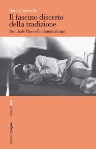 Il fascino discreto della tradizione. Annibale Ruccello drammaturgo - copertina
