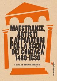 Maestranze, artisti e apparatori per la scena dei Gonzaga (1480-1630) - copertina
