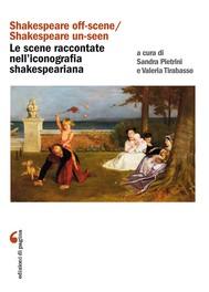 «Shakespeare off-scene/Shakespeare un-seen»: le scene raccontate nell'iconografia shakespeariana - copertina