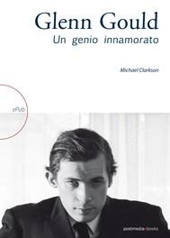 Glenn Gould. Un genio innamorato - copertina