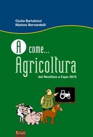 A come...Agricoltura. Dal Neolitico a Expo 2015 - copertina