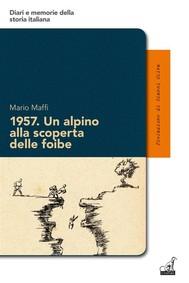 1957. Un alpino alla scoperta delle foibe - copertina