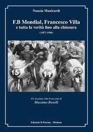 F.B MONDIAL, FRANCESCO VILLA e tutta la verità fino alla chiusura 1957-1980  - copertina
