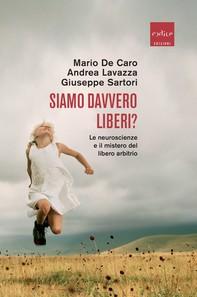 Siamo davvero liberi? Le neuroscienze e il mistero del libero arbitrio - Librerie.coop
