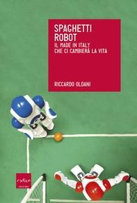 Spaghetti robot. Il made in Italy che ci cambierà la vita - Librerie.coop