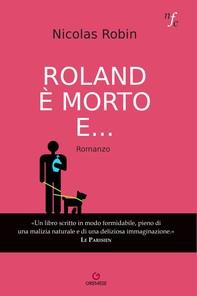 Roland è morto e... - Librerie.coop
