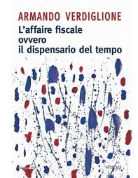 L'affaire fiscale ovvero il dispensario del tempo - Librerie.coop