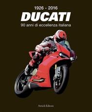 1926-2016 - Ducati - 90 anni di eccellenza italiana - copertina