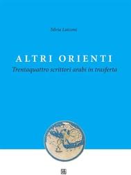 Altri ORIENTI - Trentaquattro scrittori arabi in trasferta - copertina