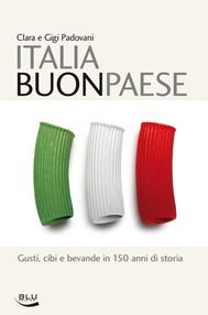 Italia Buon Paese. Gusti, cibi e bevande in 150 anni di storia - copertina