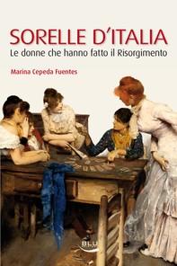Sorelle d'Italia. Le donne che hanno fatto il Risorgimento - Librerie.coop