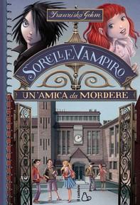 Sorelle vampiro. Un'amica da mordere - Librerie.coop