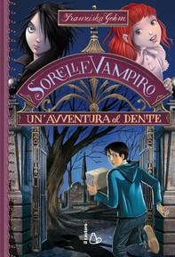 Sorelle vampiro. Un'avventura al dente - Librerie.coop