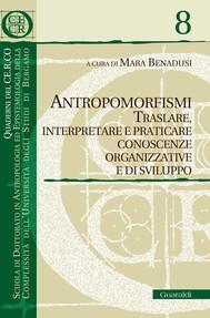 Antropomorfismi. Traslare, interpretaree praticare conoscenze organizzativee di             sviluppo - copertina