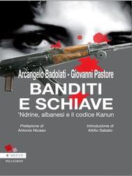 Banditi e Schiavi. 'Ndrine, albanesi e codice Kanun - copertina