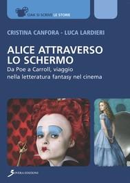 Alice attraverso lo schermo. Da Poe a Carroll, viaggio nella letteratura fantasy nel cinema - copertina
