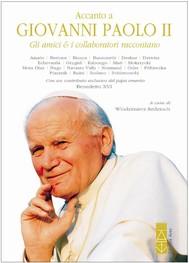 Accanto a Giovanni Paolo II. Gli amici e i collaboratori raccontano - copertina