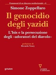 Il genocidio degli yazidi. L'Isis e la persecuzione degli «adoratori del diavolo» - copertina