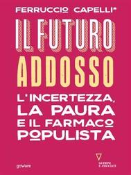 Il futuro addosso. L'incertezza, la paura e il farmaco populista - copertina
