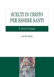Scelti in Cristo per essere santi. II Morale Teologale - copertina