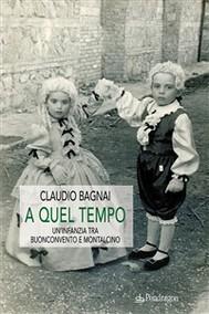 A quel tempo - Un'infanzia tra Buonconvento e Montalcino - copertina