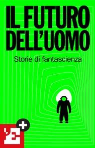 Il futuro dell'uomo e altri racconti - copertina