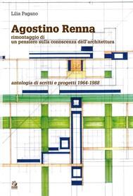 AGOSTINO RENNA Rimontaggio di un pensiero sulla conoscenza dell'architettura. Antologia di scritti e progetti 1964-1988 - copertina