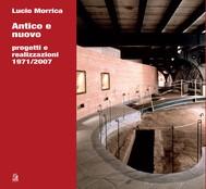 ANTICO E NUOVO progetti e realizzazioni 1971/2007 - copertina