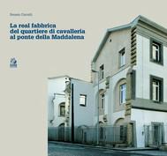 LA REAL FABBRICA DEL QUARTIERE DI CAVALLERIA AL PONTE DELLA MADDALENA  - copertina