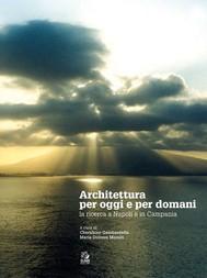 ARCHITETTURA PER OGGI E PER DOMANI La ricerca a Napoli e in Campania - copertina