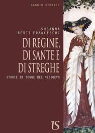Di regine,di sante e di streghe. Storie di donne del medioevo - copertina