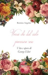 Vorrei che dal cielo piovessero rose. Vita e opere di George Eliot - Librerie.coop