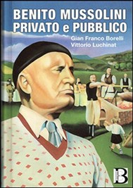 BENITO MUSSOLINI Privato e pubblico - copertina