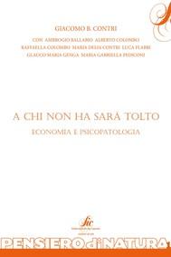 A chi non ha sarà tolto - Economia e psicopatologia - copertina