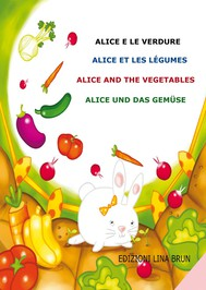 Alice e le verdure / Alice et les légumes / Alice and the vegetables / Alice und das Gemüse - copertina