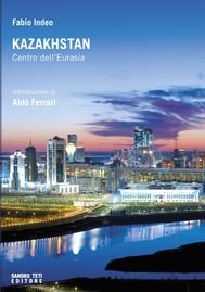 Kazakhstan. Centro dell'Eurasia - copertina