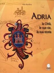 Adria. La Città, le sue vie, la sua storia - copertina