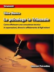 Lo psicologo in Tribunale. Come effettuare una consulenza tecnica in separazioni, divorzi e affidamento di figli minori - copertina
