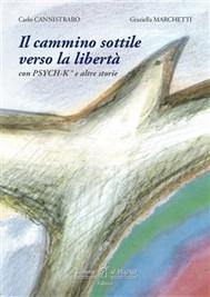 Il Cammino Sottile verso la libertà con PSYCH-K® e altre storie - copertina
