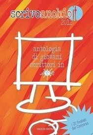 Scrivoanchio.it 2012 - Antologia di giovani scrittori…in rete - copertina