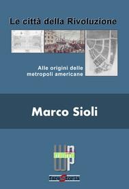 Le città della rivoluzione. Alle origini delle metropoli americane - copertina